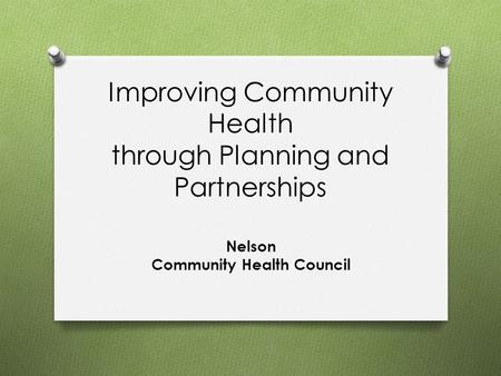 Improving Community Health through Planning and Partnerships Nelson Community Health Council.