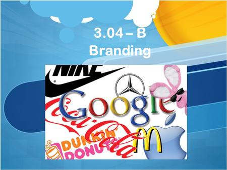 3.04 – B Branding. Characteristics of a good brand name. The name should: Describe the product's benefits and uses Be easy to read, pronounce, and remember.