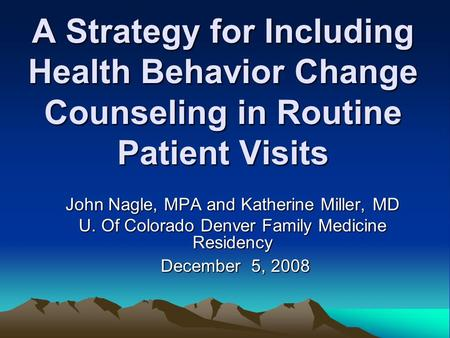 A Strategy for Including Health Behavior Change Counseling in Routine Patient Visits A Strategy for Including Health Behavior Change Counseling in Routine.