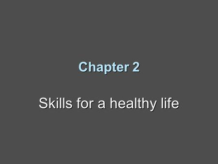 Chapter 2 Skills for a healthy life. What Are Life Skills? Life skills are tools for building a healthy life.