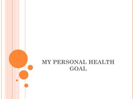 MY PERSONAL HEALTH GOAL. BELLRINGER!!!! Define Goal-Setting What is a long term goal you have? When would you like to achieve it?