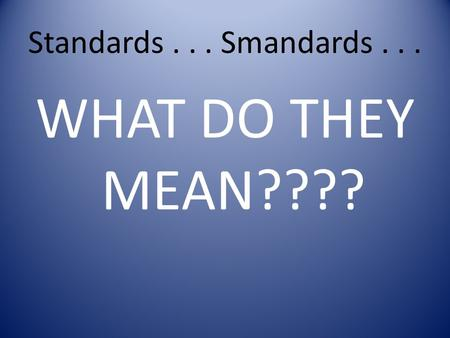 Standards... Smandards... WHAT DO THEY MEAN????. The National Health Education Standards Standards that specify what students should know and be able.