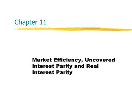 Chapter 11 Market Efficiency, Uncovered Interest Parity and Real Interest Parity.