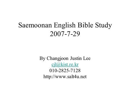 Saemoonan English Bible Study 2007-7-29 By Changjoon Justin Lee 010-2825-7128