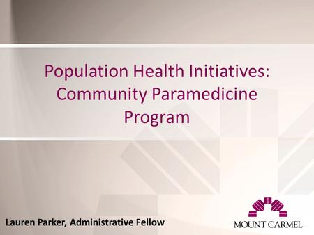 Population Health Initiatives: Community Paramedicine Program Lauren Parker, Administrative Fellow.