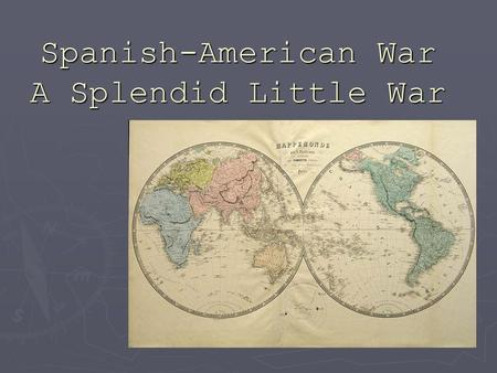 Spanish-American War A Splendid Little War. Spanish Cuba ► Cuba wanted independence from Spain ► The US had been interested in Cuba for many years; the.