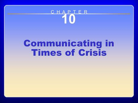 Chapter 10 10 Communicating in Times of Crisis C H A P T E R.