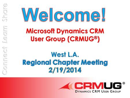 @CRMUG Meeting Agenda  8:30 – 9:00 Registration and Networking  9:00 – 9:30 Welcome, Introductions, User Group Overview Excelling with Business Process.