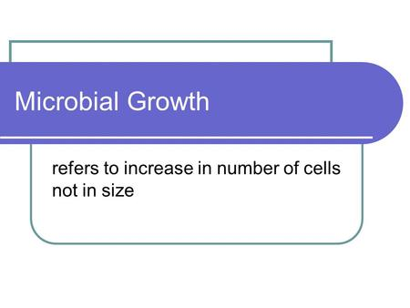 Microbial Growth refers to increase in number of cells not in size.