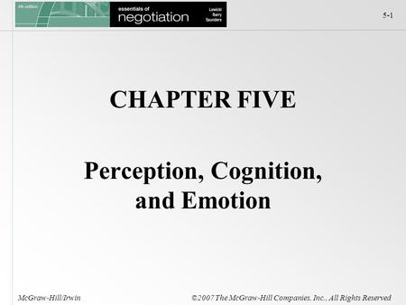 5-1 McGraw-Hill/Irwin ©2007 The McGraw-Hill Companies, Inc., All Rights Reserved CHAPTER FIVE Perception, Cognition, and Emotion.