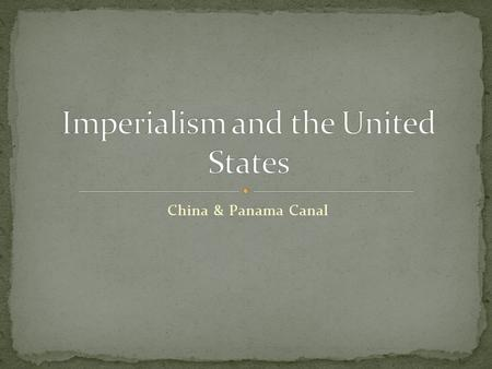 China & Panama Canal. Imperialism: policy by which stronger nations extend their economic, political, or military control over weaker nations Manifest.