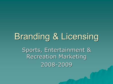Branding & Licensing Sports, Entertainment & Recreation Marketing 2008-2009.