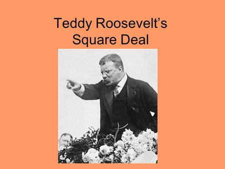 Teddy Roosevelt's Square Deal. 1902 Coal Strike What steps did Roosevelt take to solve the problem? Roosevelt called both sides to the White House to.