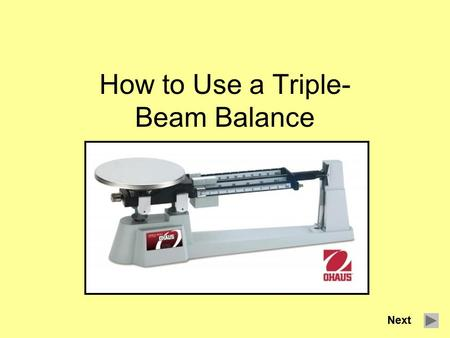 How to Use a Triple- Beam Balance Next. Key Terms Mass - the amount of matter an object has. Matter- something that has mass and takes up space. Weight-