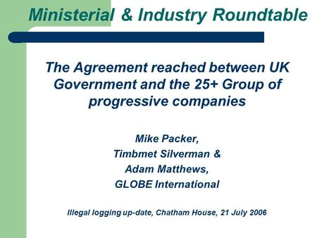 Ministerial & Industry Roundtable The Agreement reached between UK Government and the 25+ Group of progressive companies Mike Packer, Timbmet Silverman.
