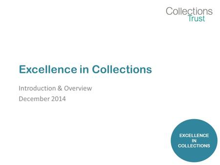 Excellence in Collections Introduction & Overview December 2014 EXCELLENCE IN COLLECTIONS.