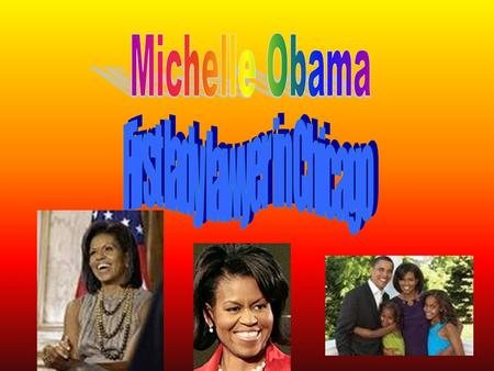 Michelle Obama's life Michelle was born January 17, 1964 She's from Chicago,lllinois She is married to the 44 president.
