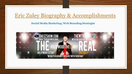 Eric Zuley Biography & Accomplishments Social Media Marketing /Web Branding Strategist.
