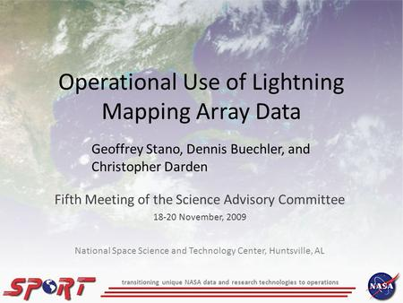 Operational Use of Lightning Mapping Array Data Fifth Meeting of the Science Advisory Committee 18-20 November, 2009 Geoffrey Stano, Dennis Buechler, and.