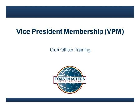 Vice President Membership (VPM) Club Officer Training.