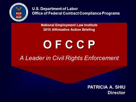 National Employment Law Institute 2010 Affirmative Action Briefing O F C C P A Leader in Civil Rights Enforcement U.S. Department of Labor Office of Federal.