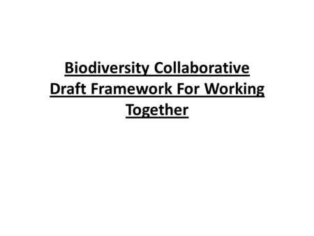Biodiversity Collaborative Draft Framework For Working Together.