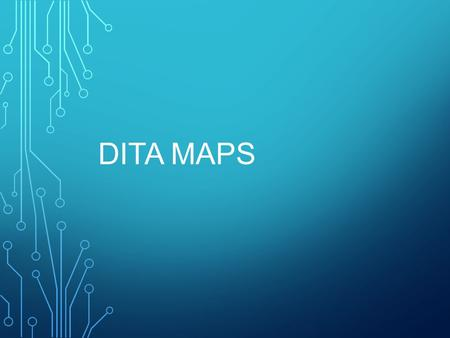 DITA MAPS. Session results DITA Map Definition and Purpose Power of DITA Maps DITA Map Types Bookmaps – Additional Information DITA Maps Practice DITA.