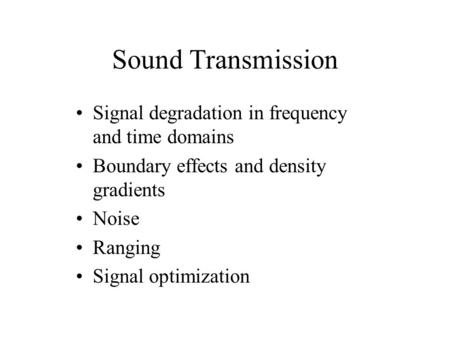 Sound Transmission Signal degradation in frequency and time domains Boundary effects and density gradients Noise Ranging Signal optimization.
