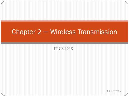 EECS 4215 Chapter 2 ─ Wireless Transmission 13 June 2016.