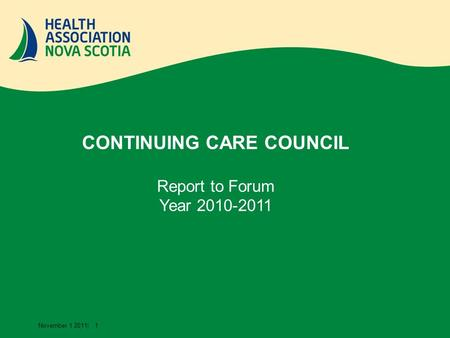 November 1 2011| 1 CONTINUING CARE COUNCIL Report to Forum Year 2010-2011.