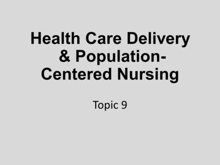 Health Care Delivery & Population- Centered Nursing Topic 9.