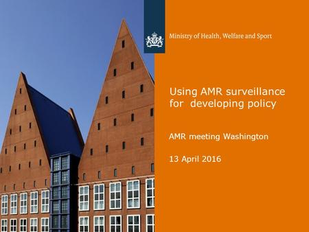 Using AMR surveillance for developing policy AMR meeting Washington 13 April 2016.