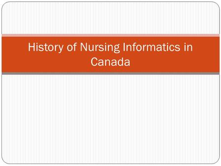 "History of Nursing Informatics in Canada. Brief History ""Registered nurses need to be able to demonstrate their unique contribution to the health of Canadians."