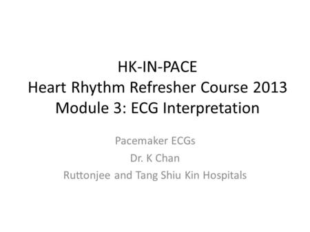 Pacemaker ECGs Dr. K Chan Ruttonjee and Tang Shiu Kin Hospitals