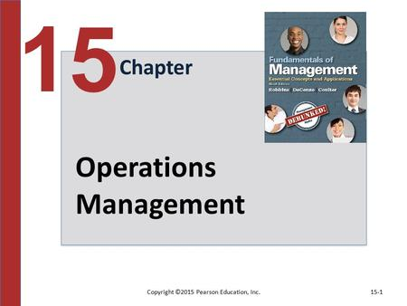 Copyright ©2015 Pearson Education, Inc.15-1 Chapter 15 Operations Management.