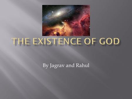 By Jagrav and Rahul.  Theist - A person who believes in God  Atheist - A person who believes there is no God  Agnostic - A person who believes we cannot.