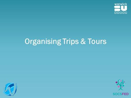 Organising Trips & Tours. Types of Tours Domestic (With an overnight stay) International Sport/Activity Focused Social Same procedure needs to be followed!