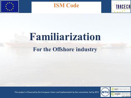 ISM Code Familiarization For the Offshore industry.