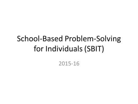 School-Based Problem-Solving for Individuals (SBIT) 2015-16.