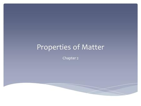 Properties of Matter Chapter 2. The characteristics of a substance that can be observed without changing the identity of the substance Color, shape, texture,