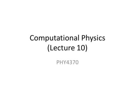Computational Physics (Lecture 10) PHY4370. Simulation Details To simulate Ising models First step is to choose a lattice. For example, we can us SC,