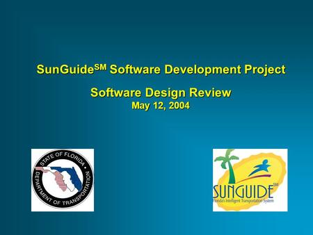 SunGuide SM Software Development Project Software Design Review May 12, 2004.