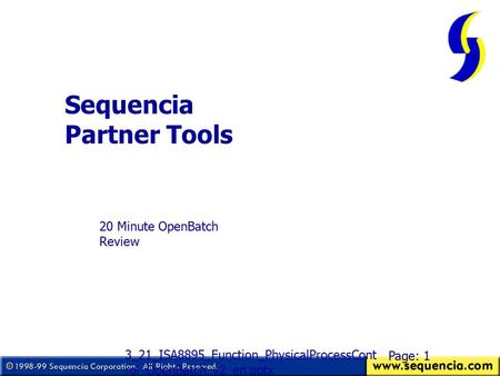 Sequencia Partner Tools 20 Minute OpenBatch Review Page: 1 3_21_ISA8895_Function_PhysicalProcessCont rol_OpenBatch_v2_en.pptx.