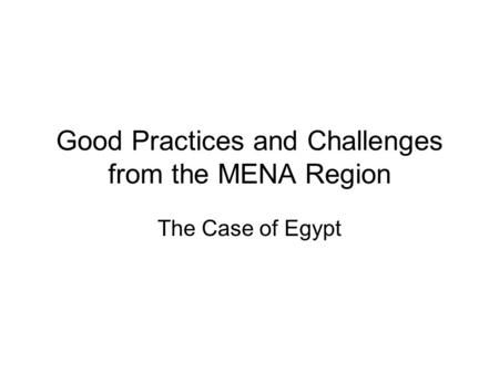 Good Practices and Challenges from the MENA Region The Case of Egypt.