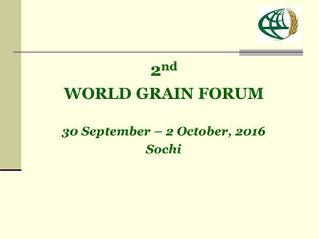 2 nd WORLD GRAIN FORUM 30 September – 2 October, 2016 Sochi.