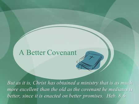 A Better Covenant But as it is, Christ has obtained a ministry that is as much more excellent than the old as the covenant he mediates is better, since.