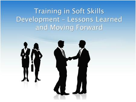 Training in Soft Skills Development – Lessons Learned and Moving Forward.