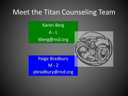 Meet the Titan Counseling Team Paige Bradbury M - Z Karen Berg A - L