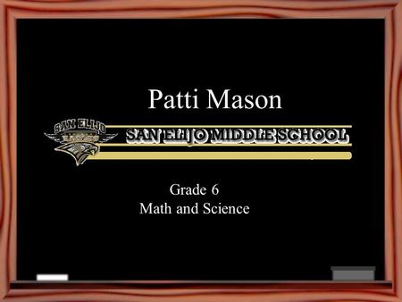 Patti Mason Grade 6 Math and Science. Welcome Parents! Welcome to 6 th grade! I am very excited to be working with you and your child this year. This.