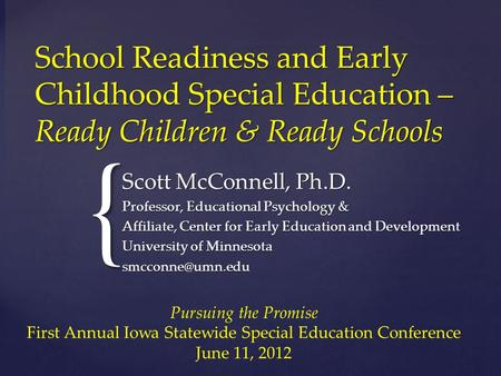 School Readiness and Early Childhood Special Education – Ready Children & Ready Schools Scott McConnell, Ph.D. Professor, Educational Psychology & Affiliate,